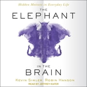 The Elephant in the Brain - Hidden Motives in Everyday Life audiobook by Kevin Simler, Robin Hanson