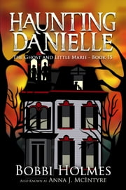 The Ghost and Little Marie ebook by Bobbi Holmes, Anna J. McIntyre