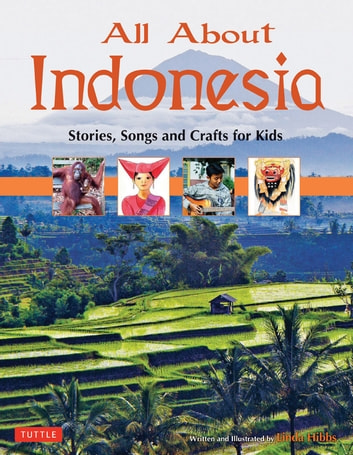 All About Indonesia - Stories, Songs, Crafts and Games for Kids ebook by Linda Hibbs