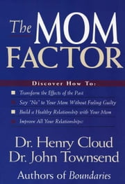 The Mom Factor - Dealing with the Mother You Had, Didn't Have, or Still Contend With ebook by Henry Cloud, John Townsend
