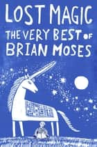 Lost Magic: The Very Best of Brian Moses ebook by Brian Moses