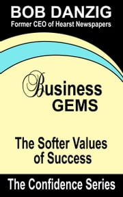 Business Gems - The Softer Values of Success ebook by Bob Danzig