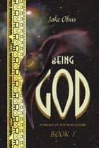 Being God, Book One - A Trilogy of our Near Future ebook by Jake Obus