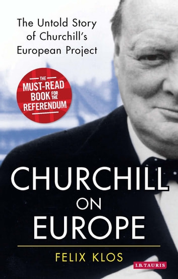 Churchill on Europe - The Untold Story of Churchill's European Project ebook by Felix Klos