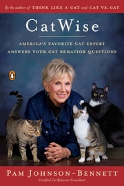 CatWise - America's Favorite Cat Expert Answers Your Cat Behavior Questions ebook by Pam Johnson-Bennett