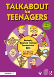 Talkabout for Teenagers (second edition) - Developing Social and Emotional Communication Skills ebook by Alex Kelly, Brian Sains