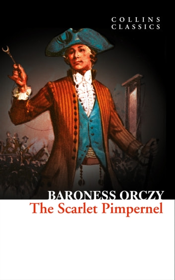 The Scarlet Pimpernel (Collins Classics) eBook by Baroness Orczy