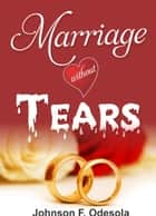 Marriage Without Tears ebook by Johnson F. Odesola