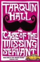 The Case of the Missing Servant ebook by Tarquin Hall