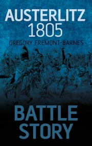 Battle Story: Austerlitz 1805 ebook by Gregory Fremont-Barnes