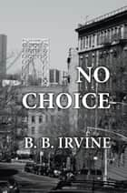 No Choice ebook by B. B. Irvine