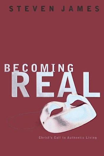 Becoming Real - Christ's Call to Authenic Living ebook by Steven James