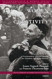 Women and Creativity - A Psychoanalytic Glimpse Through Art, Literature, and Social Structure ebook by Frances Thomson-Salo,Laura Tognoli Pasquali