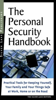 The Personal Security Handbook: Practical Tools for Keeping Yourself and Your Possessions Safe at Work, Home or on the Road ebook by Lake, The Silver