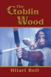The Goblin Wood ebook by Hilari Bell