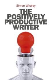 The Positively Productive Writer ebook by Simon Whaley