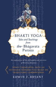 Bhakti Yoga - Tales and Teachings from the Bhagavata Purana ebook by Kobo.Web.Store.Products.Fields.ContributorFieldViewModel