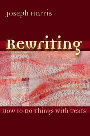 Rewriting - How To Do Things With Texts ebook by Joseph Harris