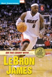 On the Court with...LeBron James ebook by Matt Christopher,Stephanie Peters