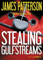 Stealing Gulfstreams ebook by James Patterson, Max DiLallo
