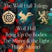 Wolf Hall, Bring Up the Bodies and The Mirror and the Light (The Wolf Hall Trilogy) audiobook by Hilary Mantel