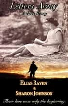 Letters Away - A Love Story ebook by Elias Raven, Sharon Johnson