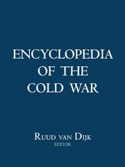 Encyclopedia of the Cold War ebook by Ruud van Dijk,William Glenn Gray,Svetlana Savranskaya,Jeremi Suri,Qiang Zhai