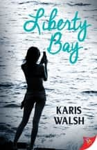 Liberty Bay ebook by Karis Walsh