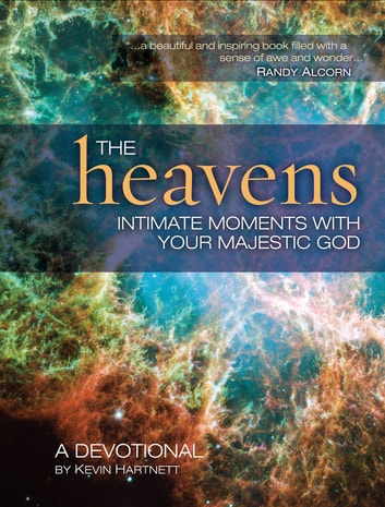 The Heavens - Intimate Moments with Your Majestic God ebook by Kevin Hartnett