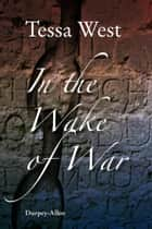In the Wake of War: The imprisonment of soldiers and seamen taken in the Napoleonic and American wars ebook by Tessa West