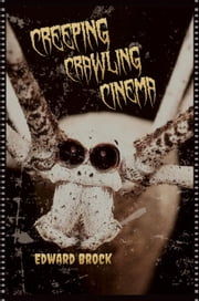 Creeping Crawling Cinema ebook by Edward Brock