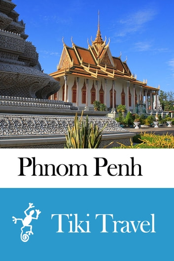 Phnom Penh (Cambodia) Travel Guide - Tiki Travel ebook by Tiki Travel