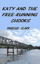 Katy and the free-running chooks ebook by Marcus Clark
