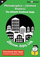 Ultimate Handbook Guide to Philadelphia : (United States) Travel Guide - Ultimate Handbook Guide to Philadelphia : (United States) Travel Guide ebook by Zetta Hillman