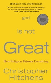God Is Not Great - How Religion Poisons Everything ebook by Christopher Hitchens