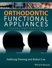 Orthodontic Functional Appliances: Theory and Practice ebook by Padhraig S. Fleming,Robert T. Lee