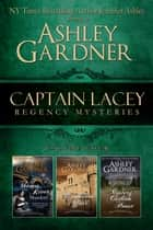 Captain Lacey Regency Mysteries, Volume 4 ebook by Ashley Gardner, Jennifer Ashley