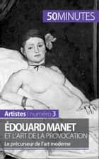 Édouard Manet et l'art de la provocation - Le précurseur de l'art moderne ebook by Thibaut Wauthion, 50 minutes, Anthony Spiegeler