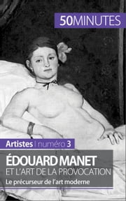 Édouard Manet et l'art de la provocation - Le précurseur de l'art moderne ebook by Thibaut Wauthion,50 minutes,Anthony Spiegeler