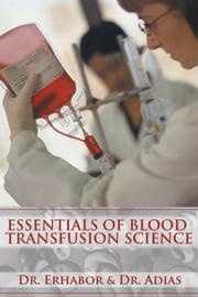 Essentials of Blood Transfusion Science ebook by Dr. Erhabor & Dr. Adias