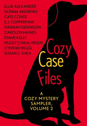 Cozy Case Files: A Cozy Mystery Sampler, Volume 2 ebook by Cynthia Riggs,Hannah Dennison,Susan C. Shea,Peggy O'Neal Peden,Carolyn Haines,Diane Kelly,Ellie Alexander,Donna Andrews,Cate Conte,E.J. Copperman