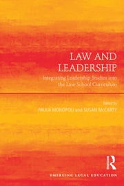 Law and Leadership - Integrating Leadership Studies into the Law School Curriculum ebook by Paula Monopoli,Susan McCarty