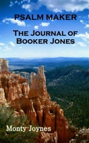 Psalm Maker: The Journal of Booker Jones ebook by Monty Joynes
