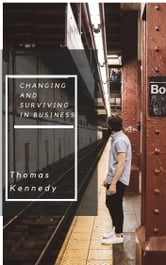 Changing and Surviving in Business ebook by Thomas Kennedy