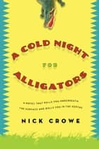 A Cold Night for Alligators ebook by Nick Crowe