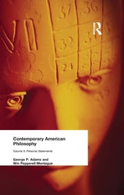 Contemporary American Philosophy - Personal Statements Volume II ebook by Adams, George P and Montague, Wm Pepperell