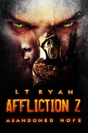 Affliction Z: Abandoned Hope (Post Apocalyptic Thriller) (Book 2) ebook by L.T. Ryan