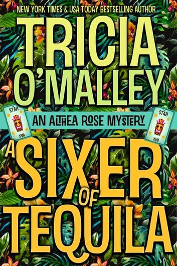 A Sixer of Tequila - An Althea Rose Mystery eBook by Tricia O'Malley