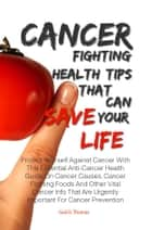 Cancer Fighting Health Tips That Can Save Your Life ebook by Gail O. Thomas