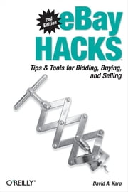 eBay Hacks - Tips & Tools for Bidding, Buying, and Selling ebook by David A. Karp